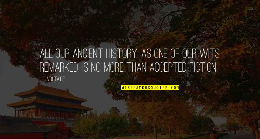 Ancient History Quotes By Voltaire: All our ancient history, as one of our