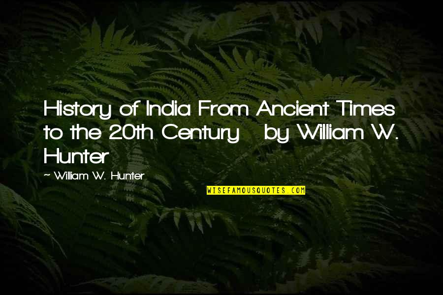 Ancient History Quotes By William W. Hunter: History of India From Ancient Times to the
