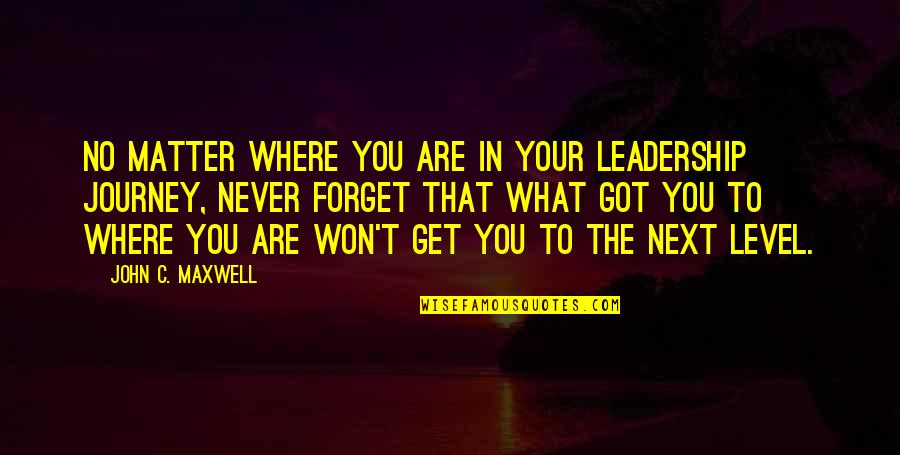 Ancient Roman Religion Quotes By John C. Maxwell: No matter where you are in your leadership