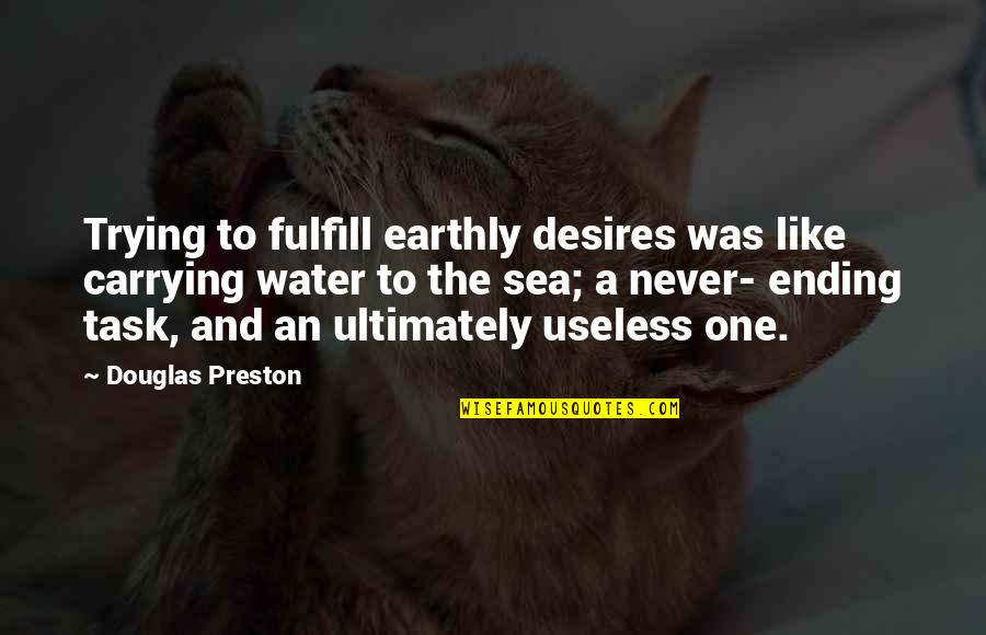 Ancient Scandinavian Quotes By Douglas Preston: Trying to fulfill earthly desires was like carrying