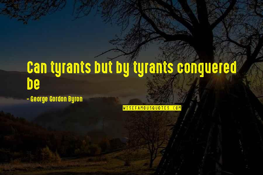 Ancient Scandinavian Quotes By George Gordon Byron: Can tyrants but by tyrants conquered be