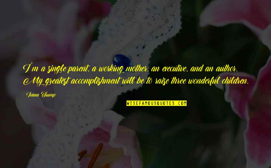 Ancient Scandinavian Quotes By Ivana Trump: I'm a single parent, a working mother, an