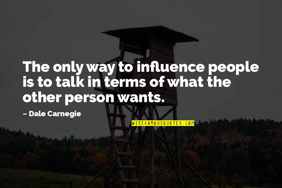 Ancient Troy Quotes By Dale Carnegie: The only way to influence people is to