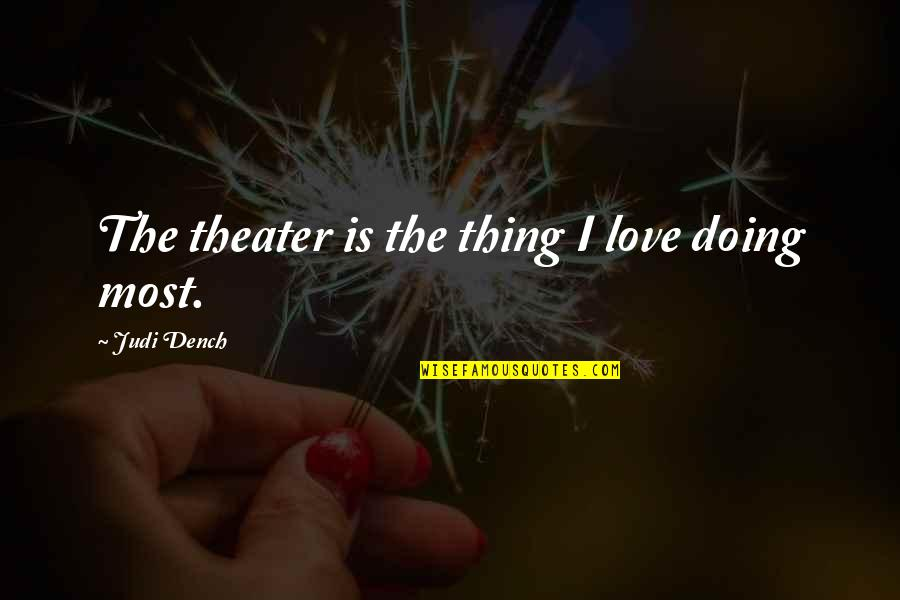 Ancient Troy Quotes By Judi Dench: The theater is the thing I love doing