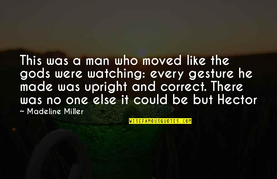 Ancient Troy Quotes By Madeline Miller: This was a man who moved like the