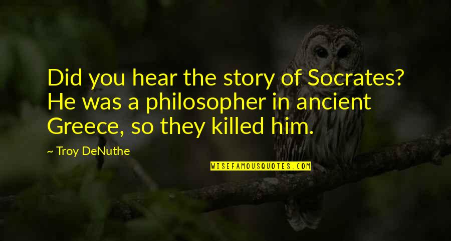 Ancient Troy Quotes By Troy DeNuthe: Did you hear the story of Socrates? He
