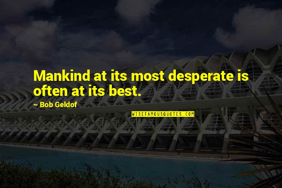 Ancrene Wisse Quotes By Bob Geldof: Mankind at its most desperate is often at