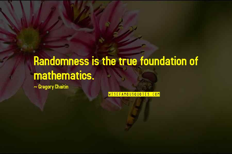 Ancrene Wisse Quotes By Gregory Chaitin: Randomness is the true foundation of mathematics.