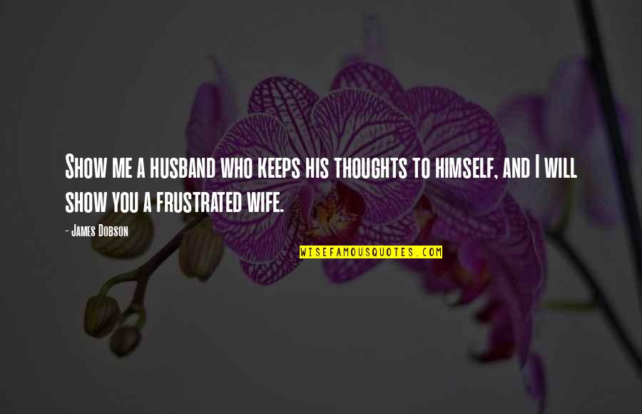 Ancrene Wisse Quotes By James Dobson: Show me a husband who keeps his thoughts