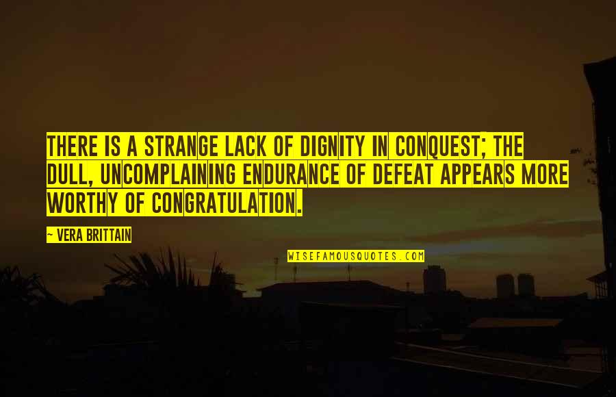 Ancrene Wisse Quotes By Vera Brittain: There is a strange lack of dignity in