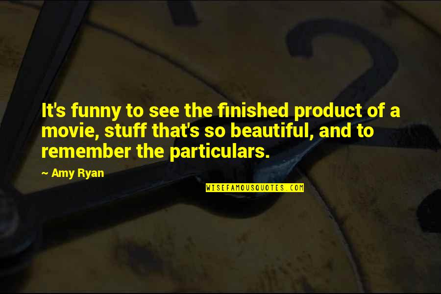 And Funny Quotes By Amy Ryan: It's funny to see the finished product of