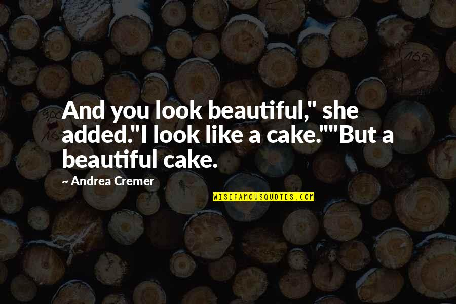 """And Funny Quotes By Andrea Cremer: And you look beautiful,"""" she added.""""I look like"""