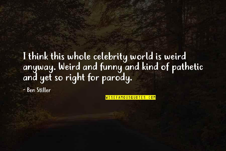 And Funny Quotes By Ben Stiller: I think this whole celebrity world is weird