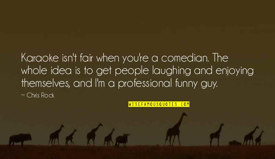 And Funny Quotes By Chris Rock: Karaoke isn't fair when you're a comedian. The
