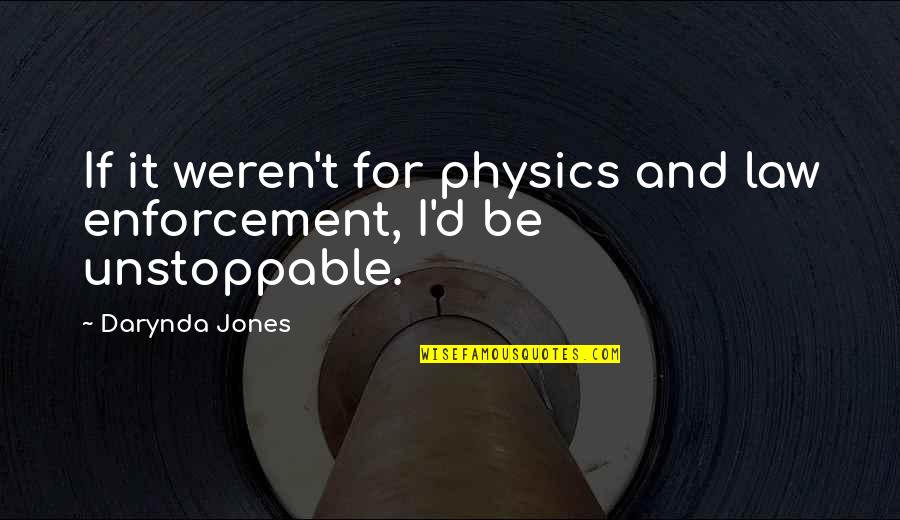 And Funny Quotes By Darynda Jones: If it weren't for physics and law enforcement,