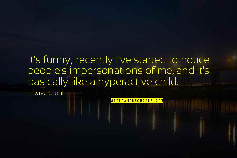 And Funny Quotes By Dave Grohl: It's funny; recently I've started to notice people's