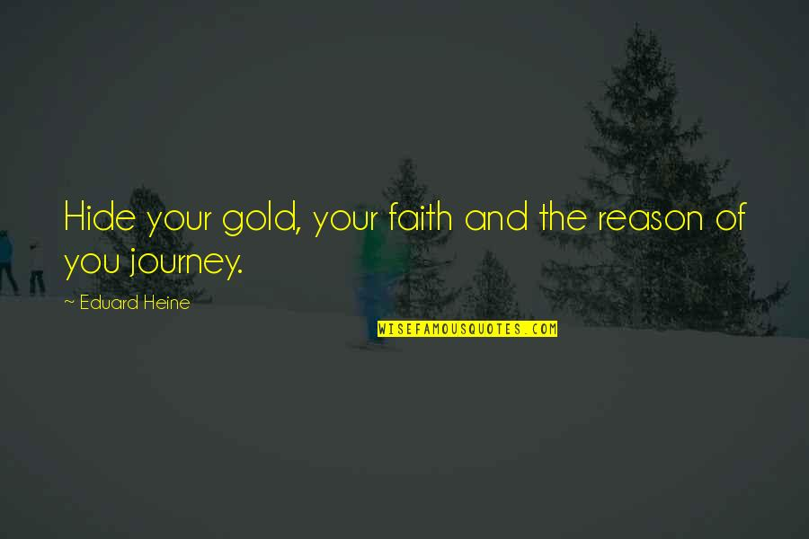 And Funny Quotes By Eduard Heine: Hide your gold, your faith and the reason
