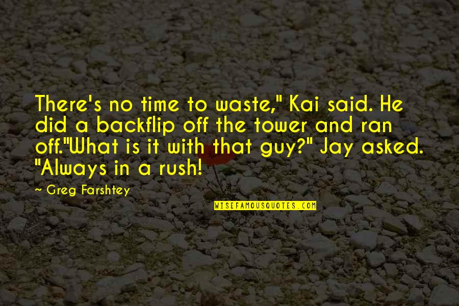 """And Funny Quotes By Greg Farshtey: There's no time to waste,"""" Kai said. He"""