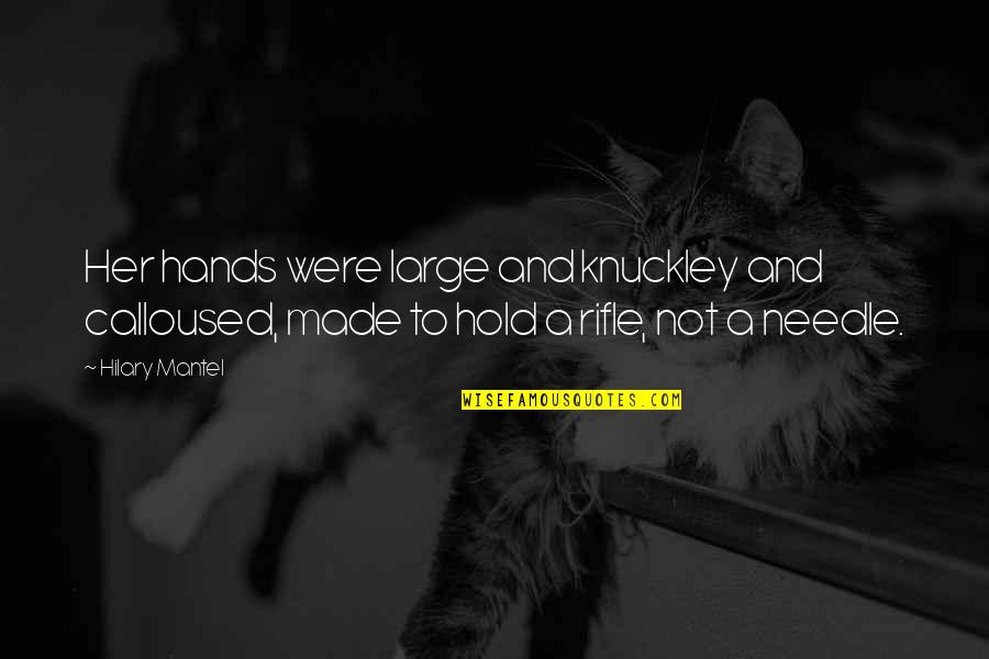 And Funny Quotes By Hilary Mantel: Her hands were large and knuckley and calloused,