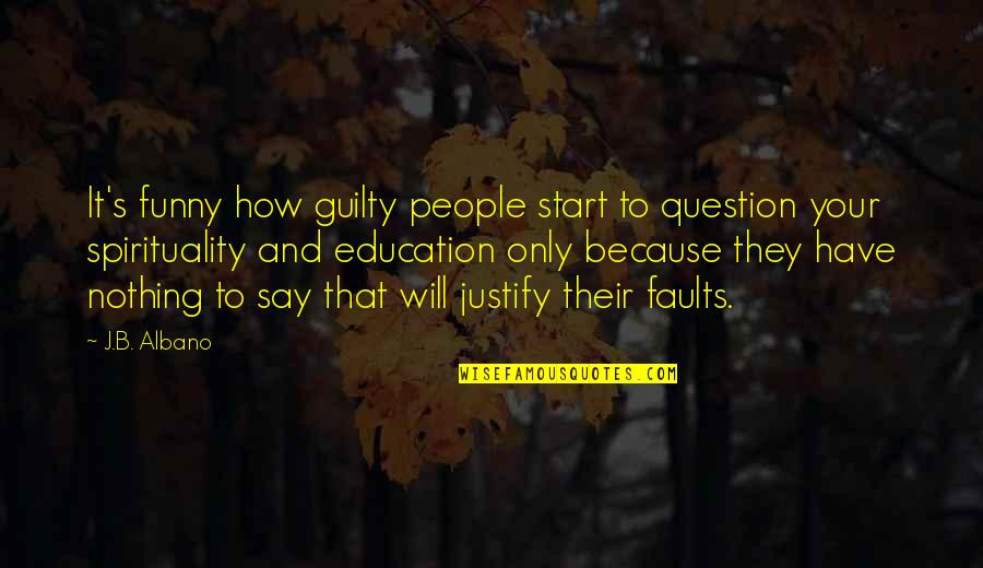 And Funny Quotes By J.B. Albano: It's funny how guilty people start to question