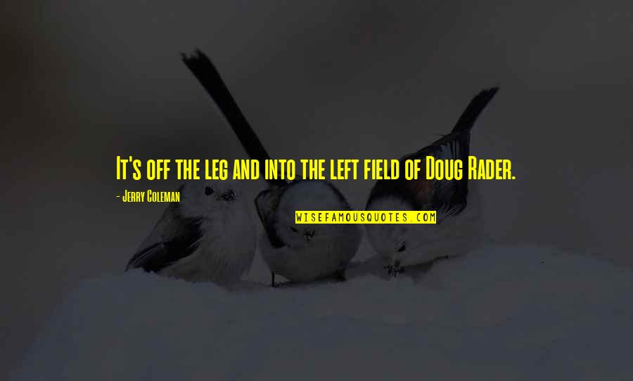 And Funny Quotes By Jerry Coleman: It's off the leg and into the left
