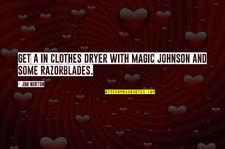 And Funny Quotes By Jim Norton: Get a in clothes dryer with Magic Johnson