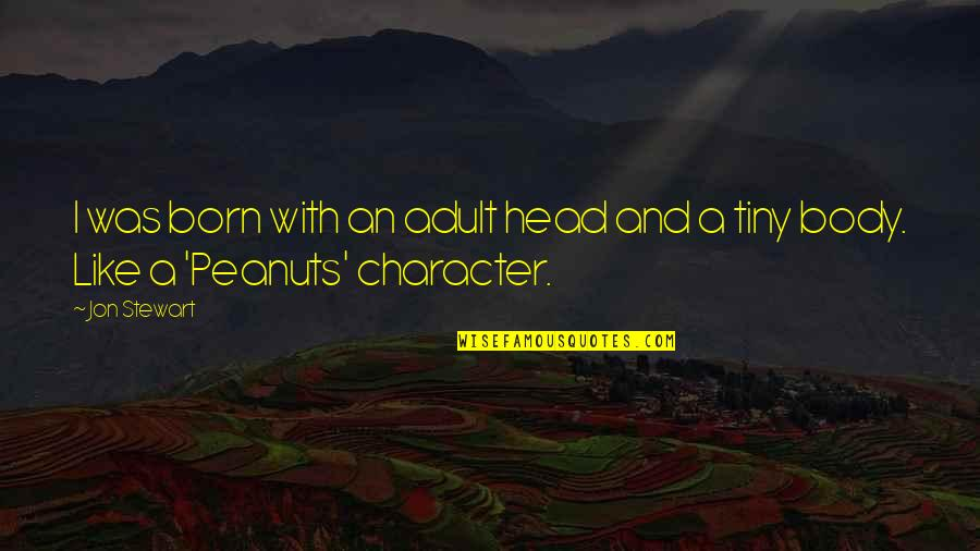 And Funny Quotes By Jon Stewart: I was born with an adult head and