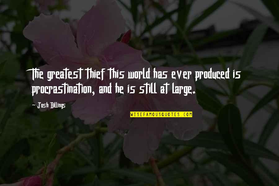 And Funny Quotes By Josh Billings: The greatest thief this world has ever produced