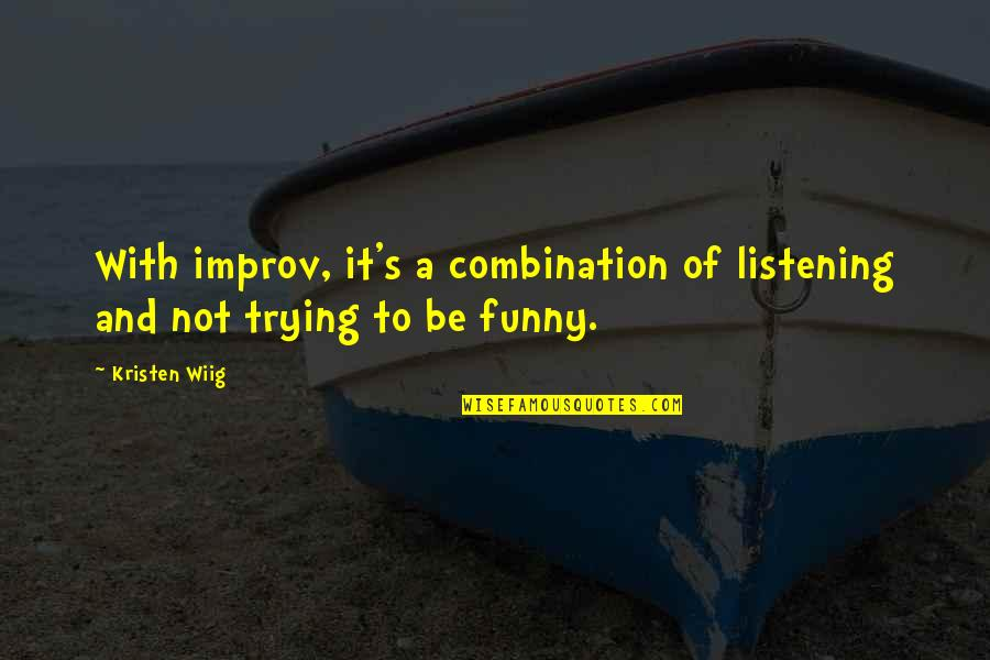 And Funny Quotes By Kristen Wiig: With improv, it's a combination of listening and