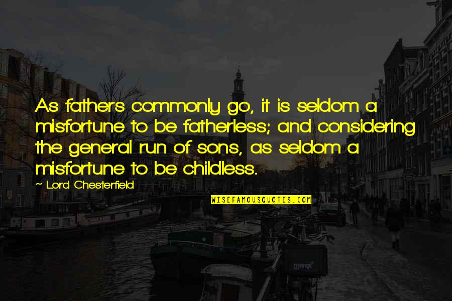 And Funny Quotes By Lord Chesterfield: As fathers commonly go, it is seldom a