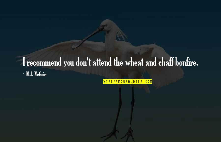And Funny Quotes By M.J. McGuire: I recommend you don't attend the wheat and