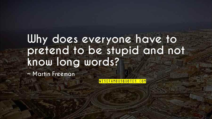 And Funny Quotes By Martin Freeman: Why does everyone have to pretend to be