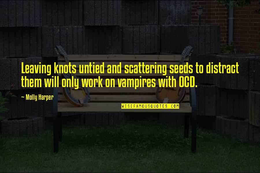 And Funny Quotes By Molly Harper: Leaving knots untied and scattering seeds to distract