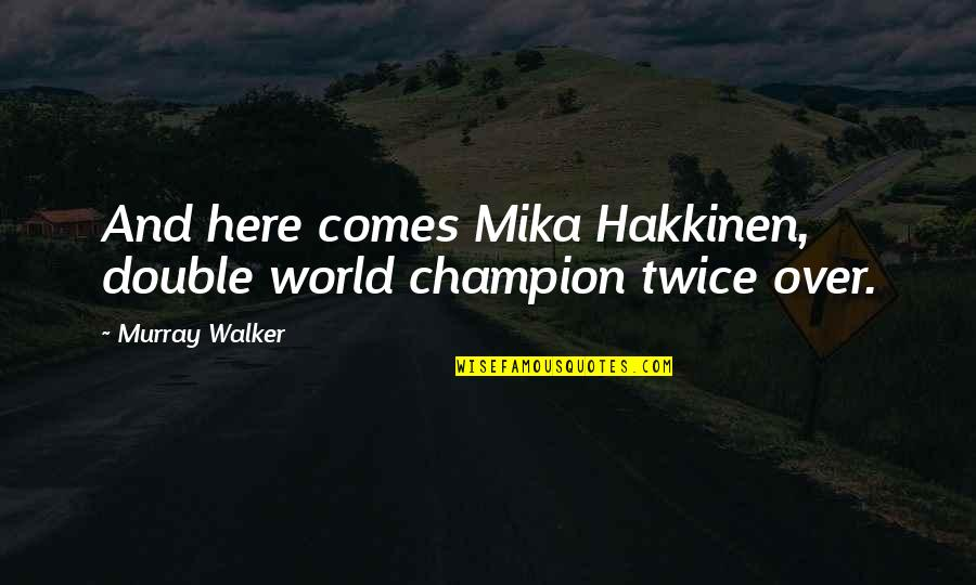 And Funny Quotes By Murray Walker: And here comes Mika Hakkinen, double world champion