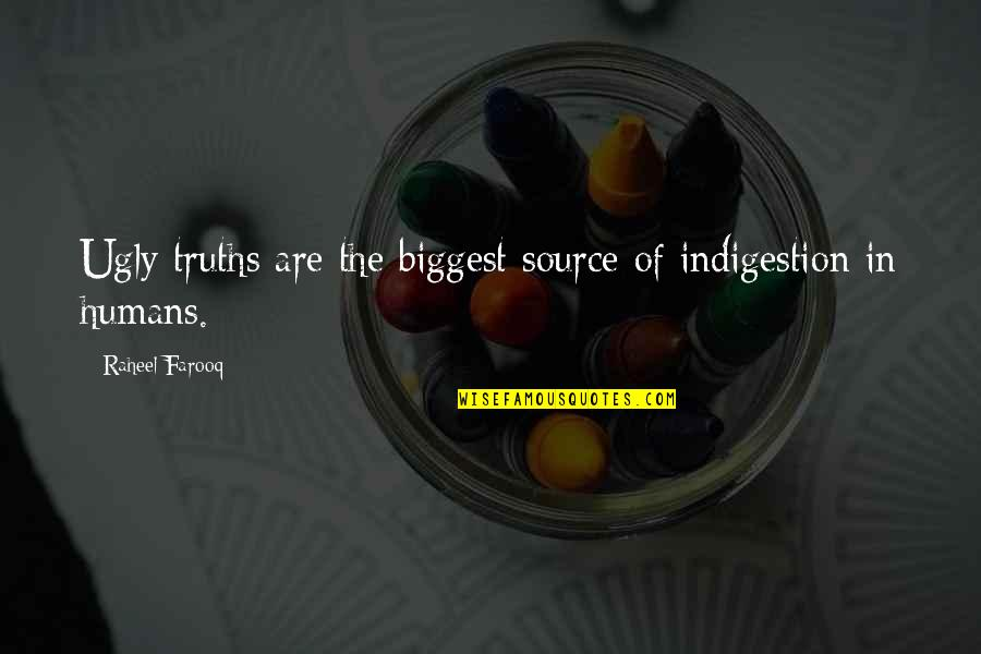 And Funny Quotes By Raheel Farooq: Ugly truths are the biggest source of indigestion