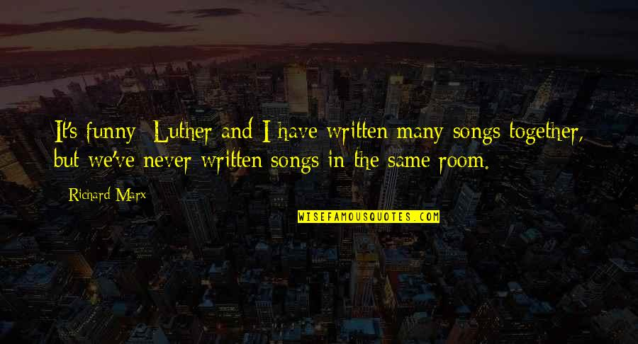 And Funny Quotes By Richard Marx: It's funny; Luther and I have written many