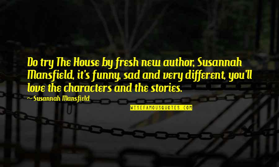 And Funny Quotes By Susannah Mansfield: Do try The House by fresh new author,