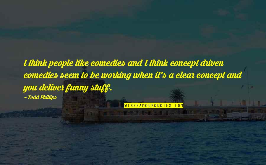 And Funny Quotes By Todd Phillips: I think people like comedies and I think