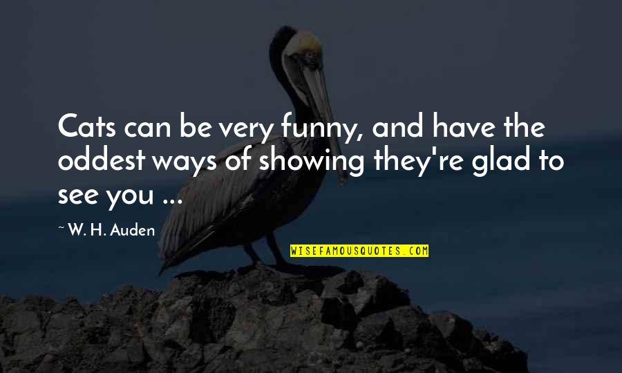 And Funny Quotes By W. H. Auden: Cats can be very funny, and have the