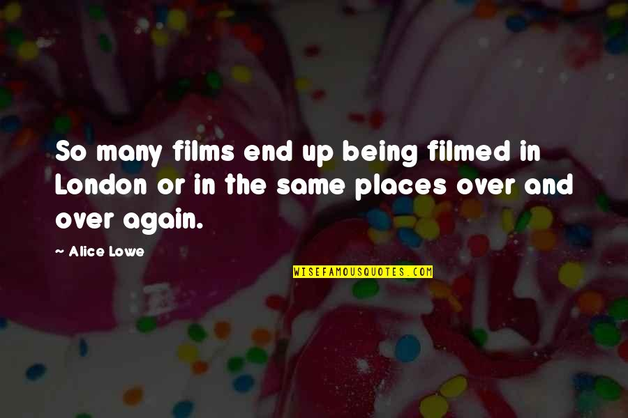 And So It Ends Quotes By Alice Lowe: So many films end up being filmed in