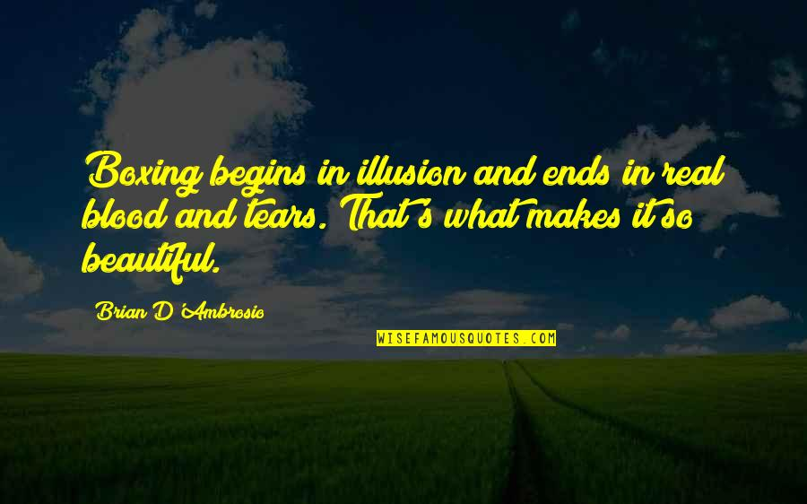 And So It Ends Quotes By Brian D'Ambrosio: Boxing begins in illusion and ends in real