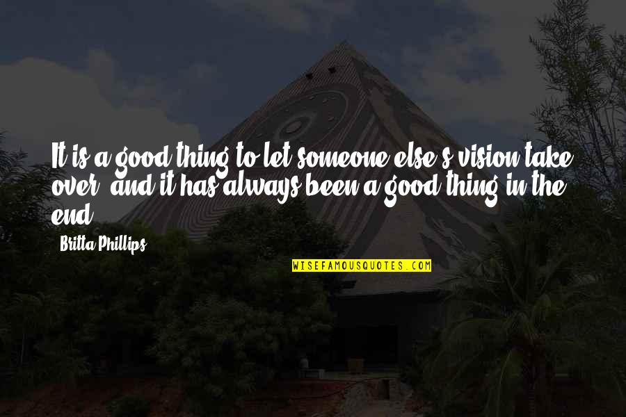 And So It Ends Quotes By Britta Phillips: It is a good thing to let someone