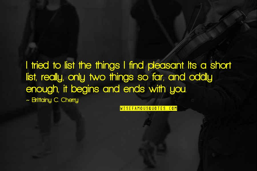 And So It Ends Quotes By Brittainy C. Cherry: I tried to list the things I find