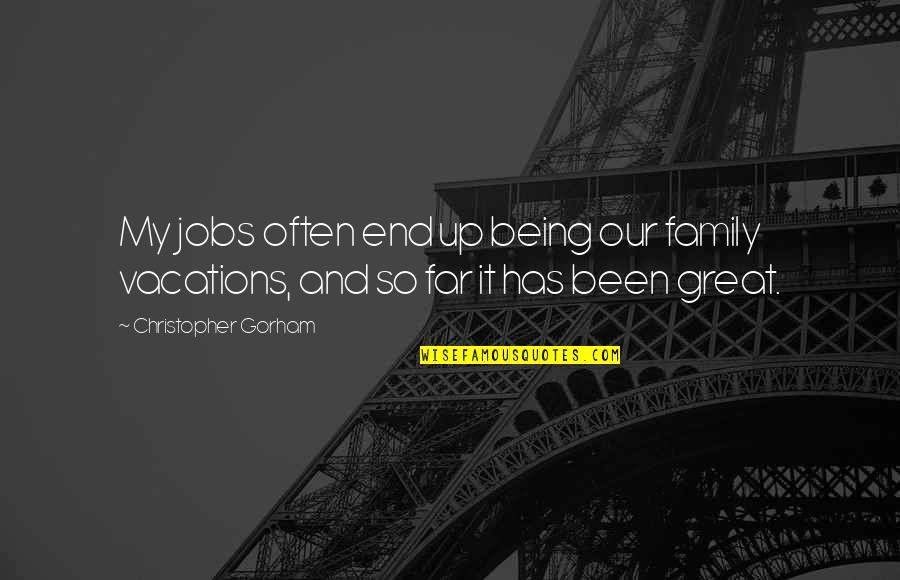 And So It Ends Quotes By Christopher Gorham: My jobs often end up being our family