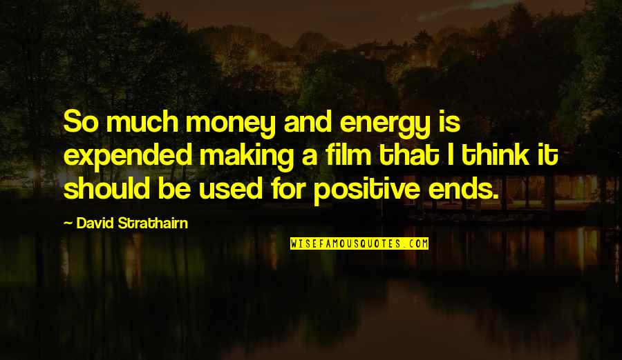 And So It Ends Quotes By David Strathairn: So much money and energy is expended making