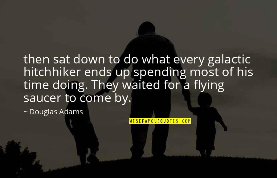 And So It Ends Quotes By Douglas Adams: then sat down to do what every galactic