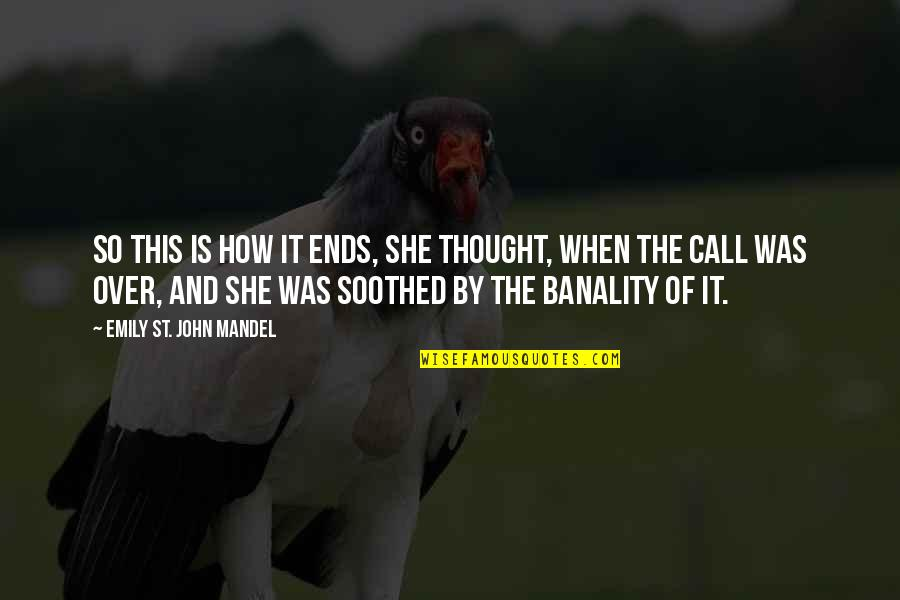 And So It Ends Quotes By Emily St. John Mandel: So this is how it ends, she thought,