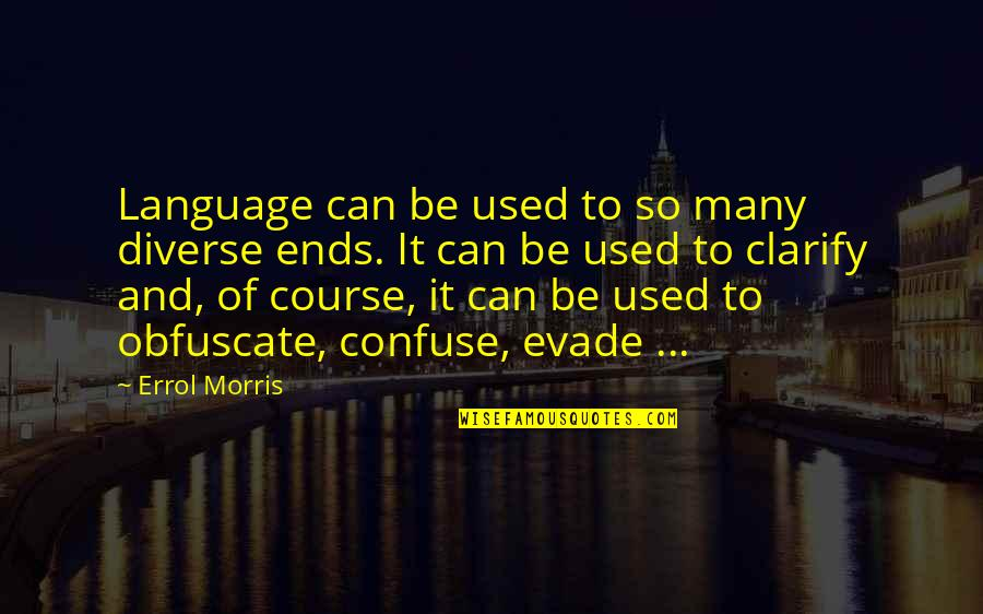 And So It Ends Quotes By Errol Morris: Language can be used to so many diverse