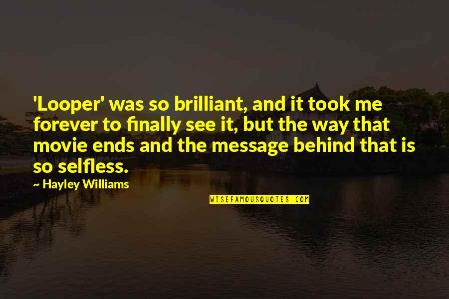 And So It Ends Quotes By Hayley Williams: 'Looper' was so brilliant, and it took me