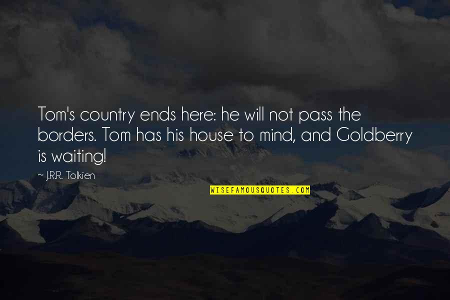 And So It Ends Quotes By J.R.R. Tolkien: Tom's country ends here: he will not pass